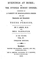 Evenings at Home; Or, The Juvenile Budget Opened:: Consisting of a Variety of Miscellaneous Pieces for the Instruction and Amusement of Young Persons, Volume 4