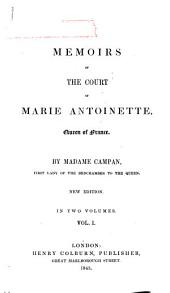 Memoirs of the Court of Marie Antoinette, Queen of France: Volume 1