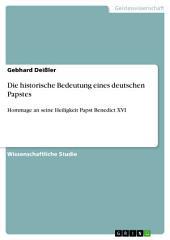 Die historische Bedeutung eines deutschen Papstes: Hommage an seine Heiligkeit Papst Benedict XVI