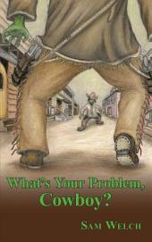 What's Your Problem, Cowboy?