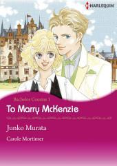 TO MARRY MCKENZIE - Bachelor Cousins 1: Harlequin Comics