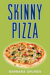 Skinny Pizza: Over 100 healthy recipes for America's favorite food
