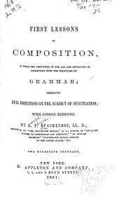 First Lessons in Composition, in which the Principles of the Art are Developed ...
