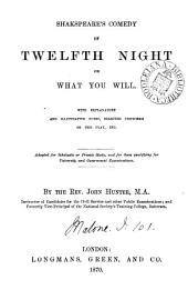 Shakspeare's comedy of Twelfth night, or What you will, with explanatory notes, adapted for scholastic or private study by J. Hunter