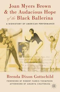 Joan Myers Brown   the Audacious Hope of the Black Ballerina Book