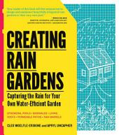 Creating Rain Gardens: Capturing the Rain for Your Own Water-Efficient Garden