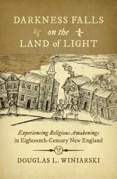 Darkness Falls on the Land of Light: Experiencing Religious Awakenings in Eighteenth-Century New England