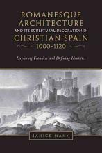 Romanesque Architecture and Its Sculptural Decoration in Christian Spain  1000 1120 PDF