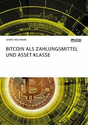 Bitcoin als Zahlungsmittel und Asset Klasse PDF