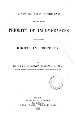 A Concise View of the Law Relating to the Priority of Incumbrances and of Other Rights in Property