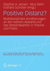 Positive Distanz?: Multidisziplinäre Annäherungen an den wahren Abstand und das Abstandwahren in Theorie und Praxis