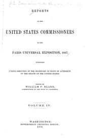 Reports of the United States Commissioners to the Paris Universal Exposition, 1867: Examination of the telegraphic apparatus and the process in telegraphy. By S. F. B. Morse. Steam engineering as illustrated by the Paris universal exposition. By W. S. Auchincloss. Civil engineering and public works. By W. P. Blake. Béton-coignet; its fabrication, and uses. By L. F. Beckwith. Asphalt and bitumen as applied in construction. By Arthur Beckwith. Buildings, building materials, and methods of building. By J. H. Bowen. Mining and the mechanical preparation of ores. By H. F. Q. D'Aligny, and Messrs. Heut, Geyler, and Lepainteur
