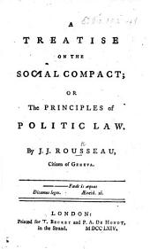 A Treatise on the Social Compact; or, the principles of politic law. [Translated from the French.]