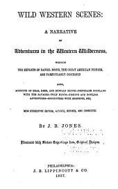 Wild Western Scenes: A Narrative of Adventures in the Western Wilderness, Wherein the Exploits of Daniel Boone, the Great American Pioneer, are Particularly Described; Also, Accounts of Bear, Deer, and Buffalo Hunts--desperate Conflicts with the Savages--wolf Hunts--fishing and Fowling Adventures--encounters with Serpents, Etc