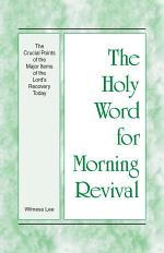 The Holy Word for Morning Revival - The Crucial Points of the Major Items of the Lord's Recovery Today