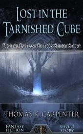Lost in the Tarnished Cube: Digital Fantasy Fiction Short Story
