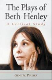 The Plays of Beth Henley: A Critical Study