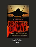 Prophets of War  Lockheed Martin and the Making of the Military industrial Complex PDF
