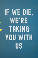 If We Die, We're Taking You With Us