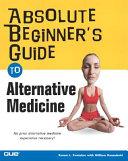 Absolute Beginner's Guide to Alternative Medicine