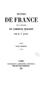 Histoire de France sous le ministère du cardinal Mazarin: Volume1