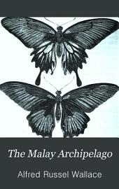 The Malay Archipelago, the Land of the Orang-utan and the Bird of Paradise: A Narrative of Travel, with Studies of Man and Nature