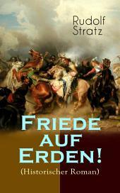 Friede auf Erden! (Historischer Roman) - Vollständige Ausgabe: Eine Geschichte aus dem Dreißigjährigen Krieg