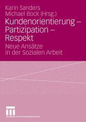 Kundenorientierung - Partizipation - Respekt: Neue Ansätze in der Sozialen Arbeit