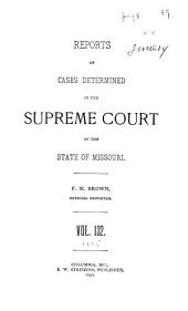 Reports of Cases Determined by the Supreme Court of the State of Missouri: Volume 132