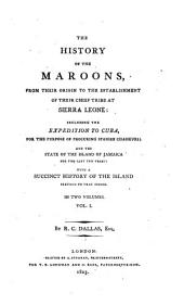The History of the Maroons, from Their Origin to the Establishment of Their Chief Tribe at Sierra Leone: Volume 1