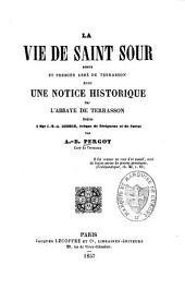 La vie de Saint Sour ermite et Premier Abbé de Terrasson avec une notice historique sur l'Abbaye de Terrasson