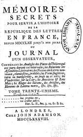 Mémoires secrets pour servir à l'histoire de la republique des lettres en France, depuis MDCCLXII jusqu'à nos jours; ou, Journal d'un observateur, ...