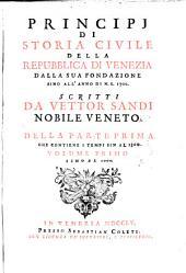 Principj de storia civile della repubblica di Venezia dalla sua fondazione sino all' anno di n. s. 1700: Parte 1,Volume 1