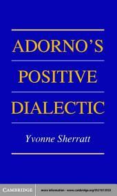 Adorno's Positive Dialectic