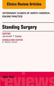 Standing Surgery  An Issue of Veterinary Clinics of North America  Equine Practice