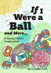 If I Were a Ball and More...: A Young Child's Imagination