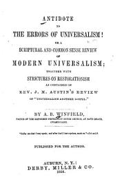"""Antidote to the Errors of Universalism, Or, A Scriptural and Common Sense Review of Modern Universalism: Together with Strictures on Restorationism as Contained in Rev. J.M. Austin's Review of """"Universalism Another Gospel"""""""