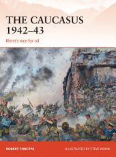The Caucasus 1942–43: Kleist's race for oil