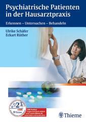 Psychiatrische Patienten in der Hausarztpraxis: Erkennen - Untersuchen - Behandeln