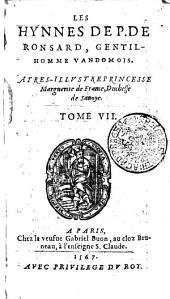 LES HYNNES DE P. DE RONSARD, GENTIL-HOMME VANDOMOIS. AT RES-ILLVSTREPRINCESSE Marguerite de France, Duchesse de Sauoye: Volume7