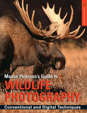 Moose Peterson s Guide to Wildlife Photography PDF