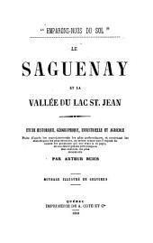 Le Saguenay et la vallée du Lac Saint-Jean: étude historique, géographique, industrielle et agricole