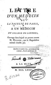 Lettre d'un médecin de la Faculté de Paris a un médecin du College de Londres: ouvrage dans lequel on prouve contre M. Mesmer, que le magnetisme animal n'existe pas