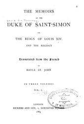 The Memoirs of the Duke of Saint-Simon on the Reign of Louis XIV. and the Regency: Volume 1
