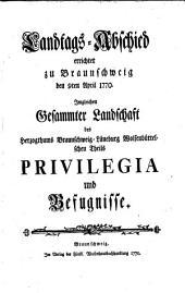 Landtags-Abschied errichtet zu Braunschweig den 9ten April 1770: Imgleichen Gesammter Landschaft des Herzogthums Braunschweig-Lüneburg Wolfenbüttelschen Theils Privilegia und Befugnisse
