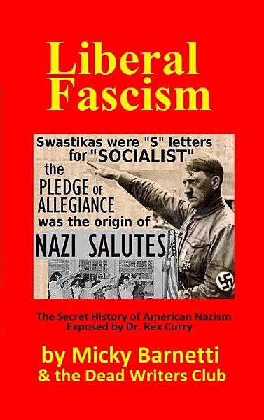 LIBERAL FASCISM: the Secret History of American Nazism exposed by Dr. Rex Curry
