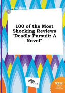 100 of the Most Shocking Reviews Deadly Pursuit