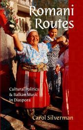 Romani Routes: Cultural Politics and Balkan Music in Diaspora