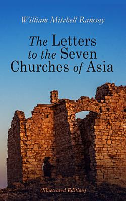The Letters to the Seven Churches of Asia  Illustrated Edition