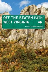 West Virginia Off the Beaten Path®: A Guide to Unique Places, Edition 8